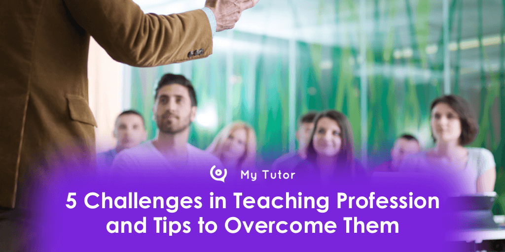 5 Challenges in Teaching Profession and Tips to Overcome Them