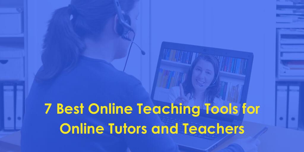 7 Best Online Teaching Tools For Online Tutors and Teachers