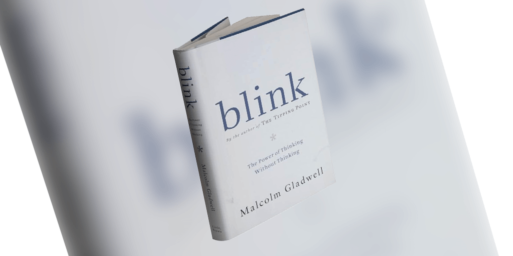 Blink: The Power of Thinking Without Thinking – Malcolm Gladwell