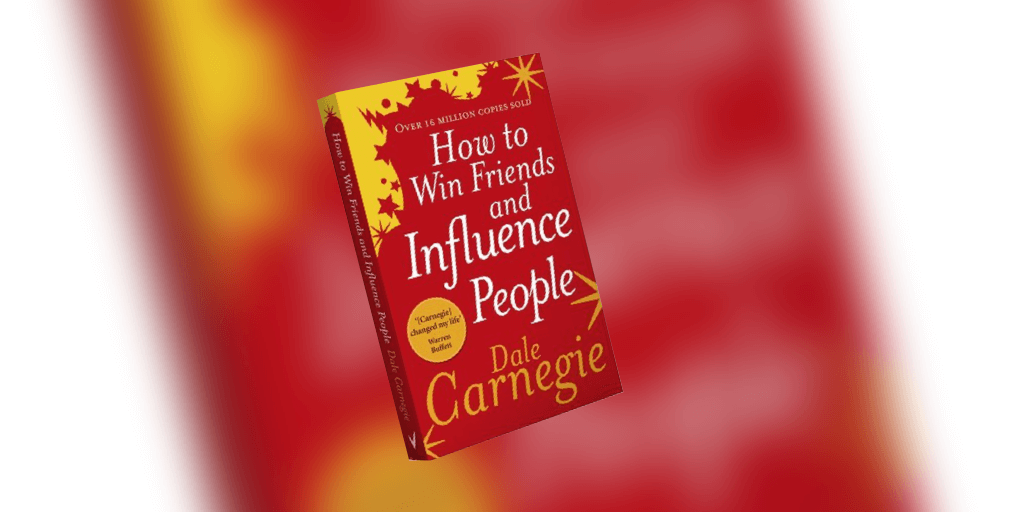 How to Win Friends and Influence People, by Dale Carnegie